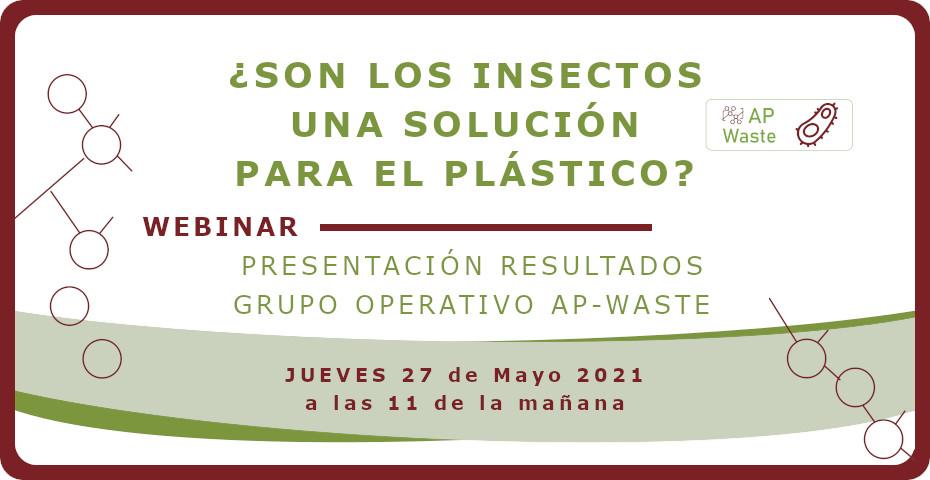 ¿Son los insectos una solución para el plástico? Presentación de Resultados del Grupo Operativo AP-WASTE
